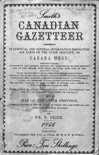 Smith's Canadian gazetteer : comprising statistical and general information  respecting all parts of the upper province, or Canada West ... With a map  of the upper province